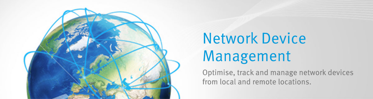 Network Device Management - optimise, track and manage network devices from local and remote locations.