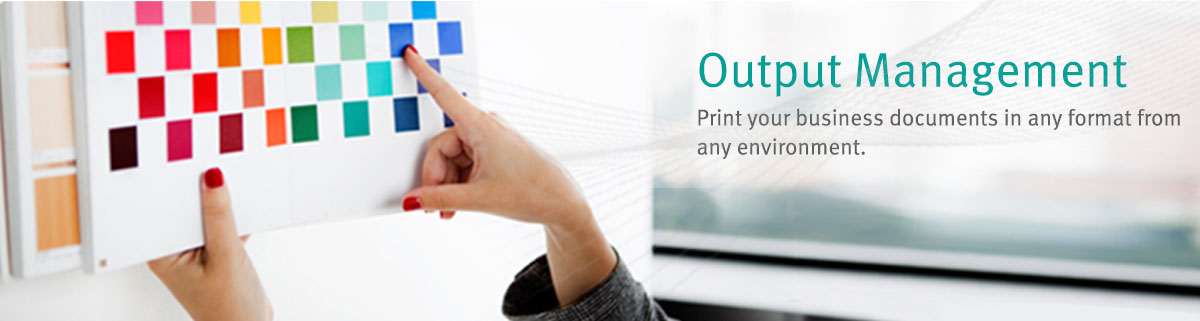 Output Management - Print your business documents in any format from any environment.